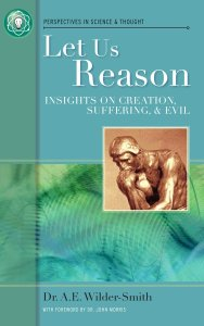 Let Us Reason by A.E. Wilder-Smith